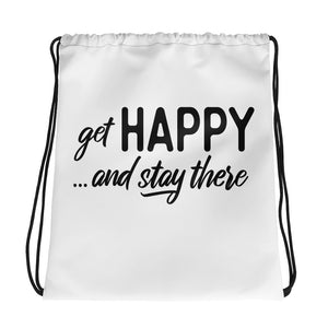 """Get happy and stay there"" Drawstring bag"