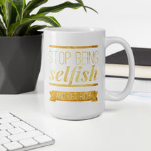 "Load image into Gallery viewer, ""Stop being selfish and get rich!"" Style 4 Mug"