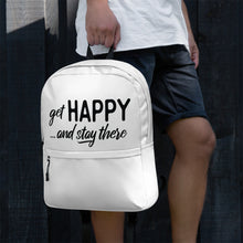 "Load image into Gallery viewer, ""get happy stay there"" Backpack"