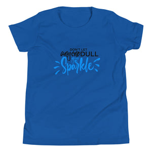 Don't Let Anyone Dull Your Sparkle - Youth Short Sleeve T-Shirt