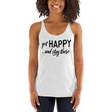 "Load image into Gallery viewer, ""Get happy stay there"" Women's Racerback Tank"