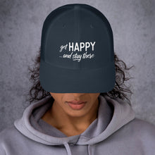 "Load image into Gallery viewer, ""Get happy stay there"" Trucker Cap"