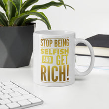 "Load image into Gallery viewer, ""Stop being selfish and get rich!"" Mug"