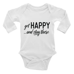 """Get happy stay there"" Infant Long Sleeve Bodysuit"