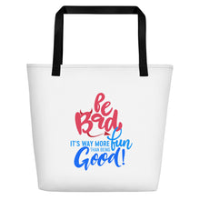 "Load image into Gallery viewer, ""Be Bad it's way more fun than being good"" Beach Bag"