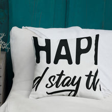 "Load image into Gallery viewer, ""Get happy stay there"" Premium Pillow"