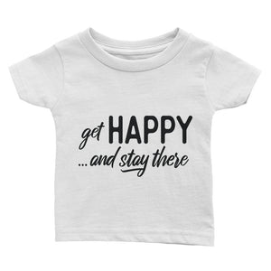 Get happy stay there Infant Tee