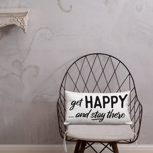 """Get happy stay there"" Premium Pillow"
