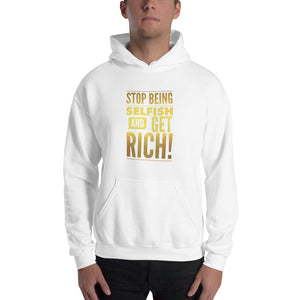 """Stop being selfish and get Rich!"" Unisex Hoodie"