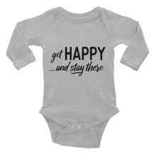 "Load image into Gallery viewer, ""Get happy stay there"" Infant Long Sleeve Bodysuit"