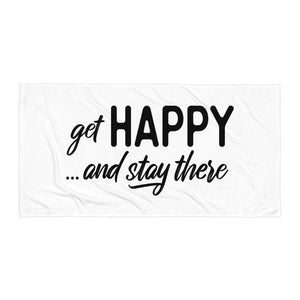 """Get happy stay there"" Towel"