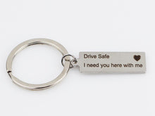 "Load image into Gallery viewer, ""Drive Safe I Need You Here With Me"" Keychain"