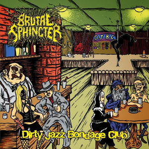 BRUTAL SPHINCTER - Dirty Jazz Bondage Club CD