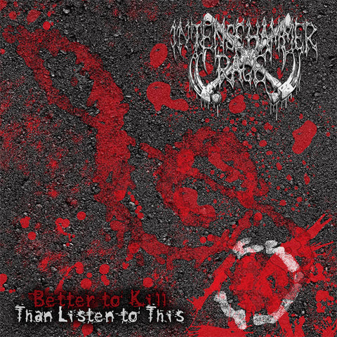 INTENSE HAMMER RAGE - Better to Kill Than Listen to This CD