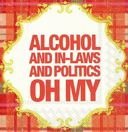 Alcohol and In-Laws and Politics Oh My