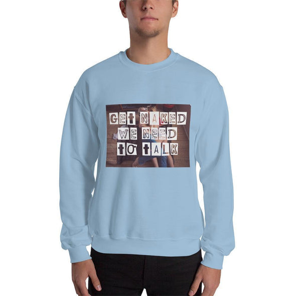 Get Naked, We Need To Talk Sweatshirt