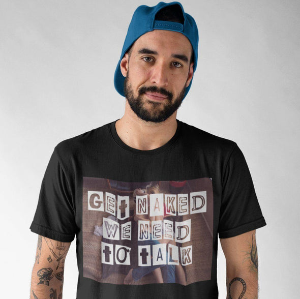 Get Naked, We Need To Talk T-Shirt