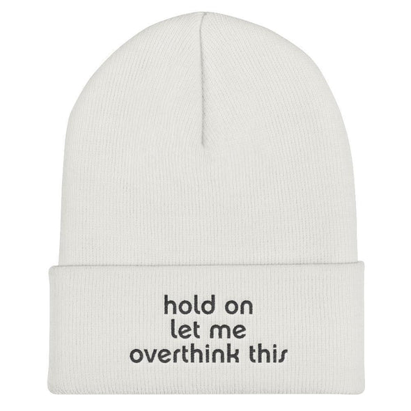 Hold On, Let Me Overthink This Beanie