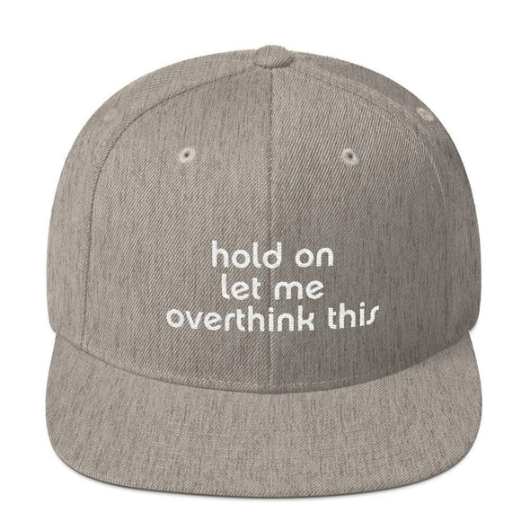 Hold On, Let Me Overthink This Snapback
