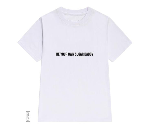 Be your own sugar daddy Tee