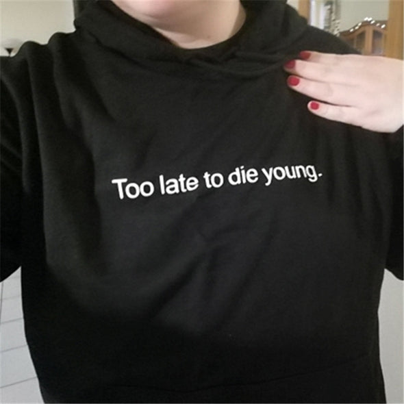 Too Late To Die Young Hoodie