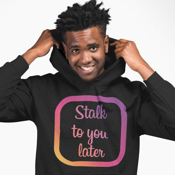 Stalk To You Later Hoodie