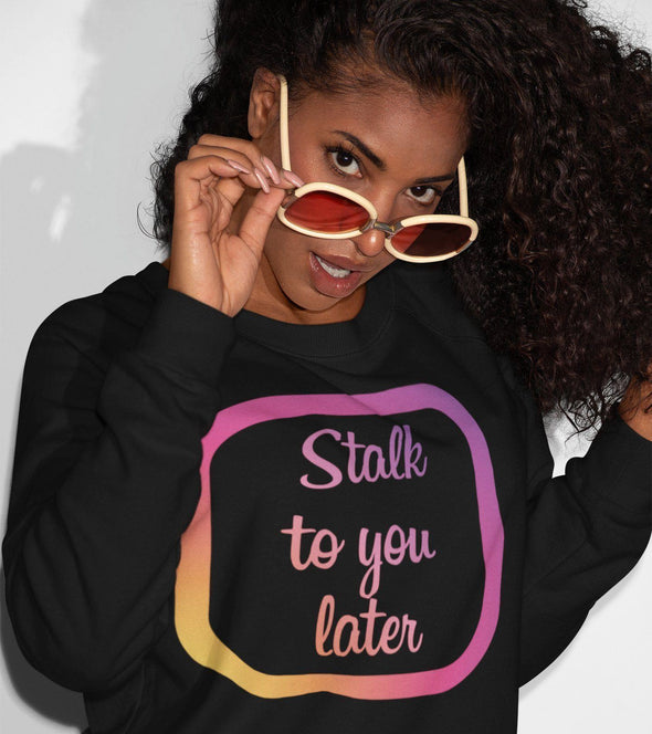 Stalk To You Later Sweatshirt