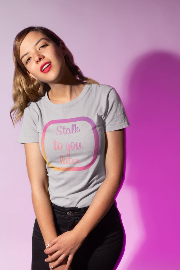 Stalk To You Later T-Shirt