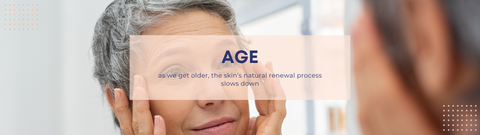 AGE - as we get older, the skin's natural renewal process slows down