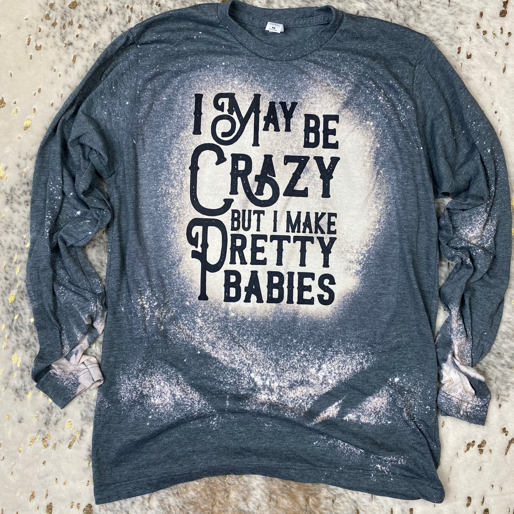 I may be crazy but I make pretty babies Design