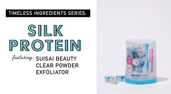 Timeless Ingredients Series: Silk Protein Feat. Suisai Beauty Clear Powder