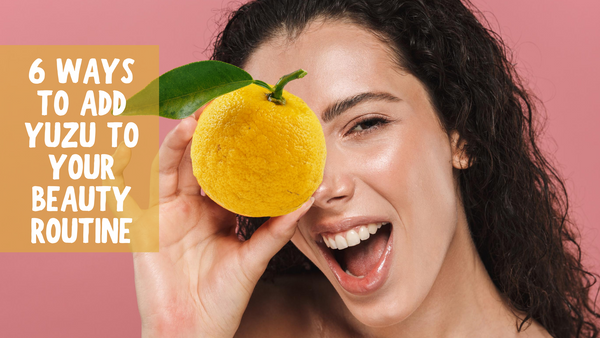 6 ways to add Yuzu to your beauty routine