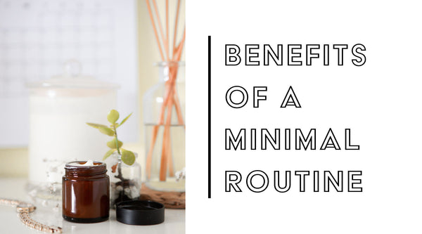 Benefits Of A Minimal Skincare Routine
