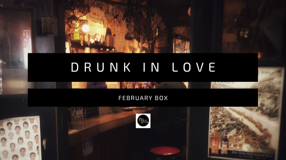 February Box - Drunk In Love