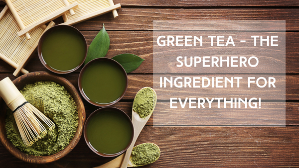 Green Tea Is the Superhero Ingredient for Everything!
