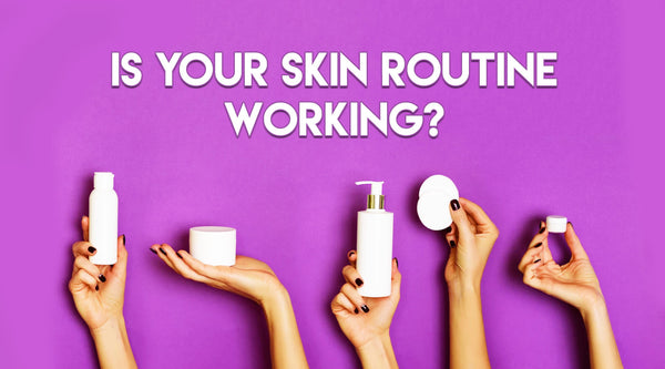 Is Your Skin Routine Working?