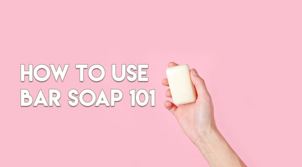 How To Use Bar Soap 101