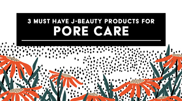 3 Must Have Jbeauty Products For Pore Care