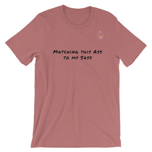 Matching that ass to my sass Unisex T-Shirt