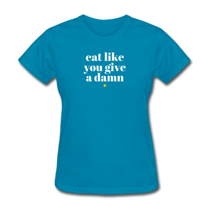 Eat Like You Give A Damn Women's T-Shirt - turquoise