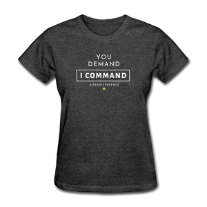 You Demand I Comman Women's T-Shirt - heather black