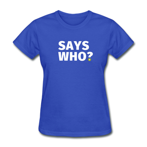 Says Who Women's T-Shirt - royal blue