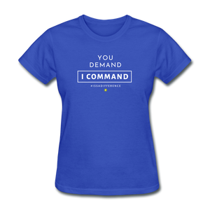 You Demand I Comman Women's T-Shirt - royal blue