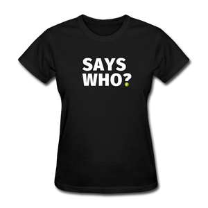 Says Who Women's T-Shirt - black