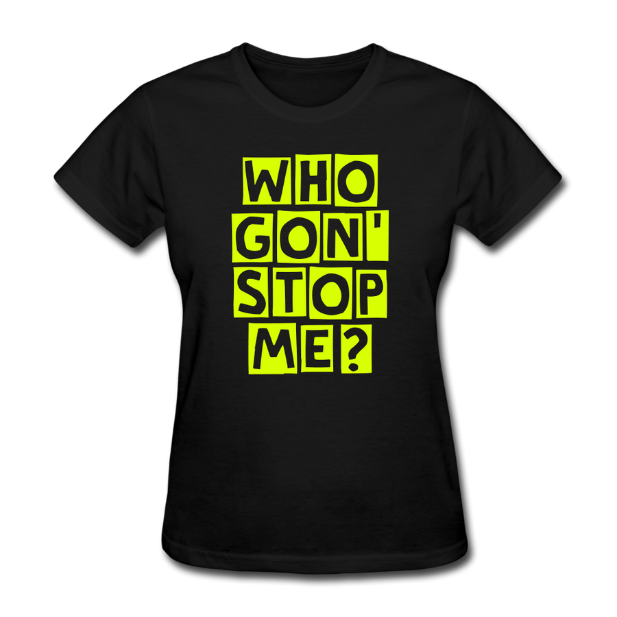 Who Gon' Stop Me Women's T-Shirt - black