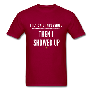 They Said Impossible Then I Showed Up Men's T-Shirt - dark red