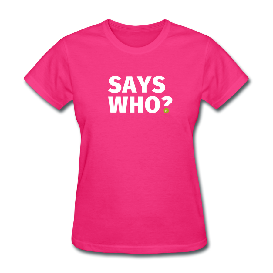 Says Who Women's T-Shirt - fuchsia