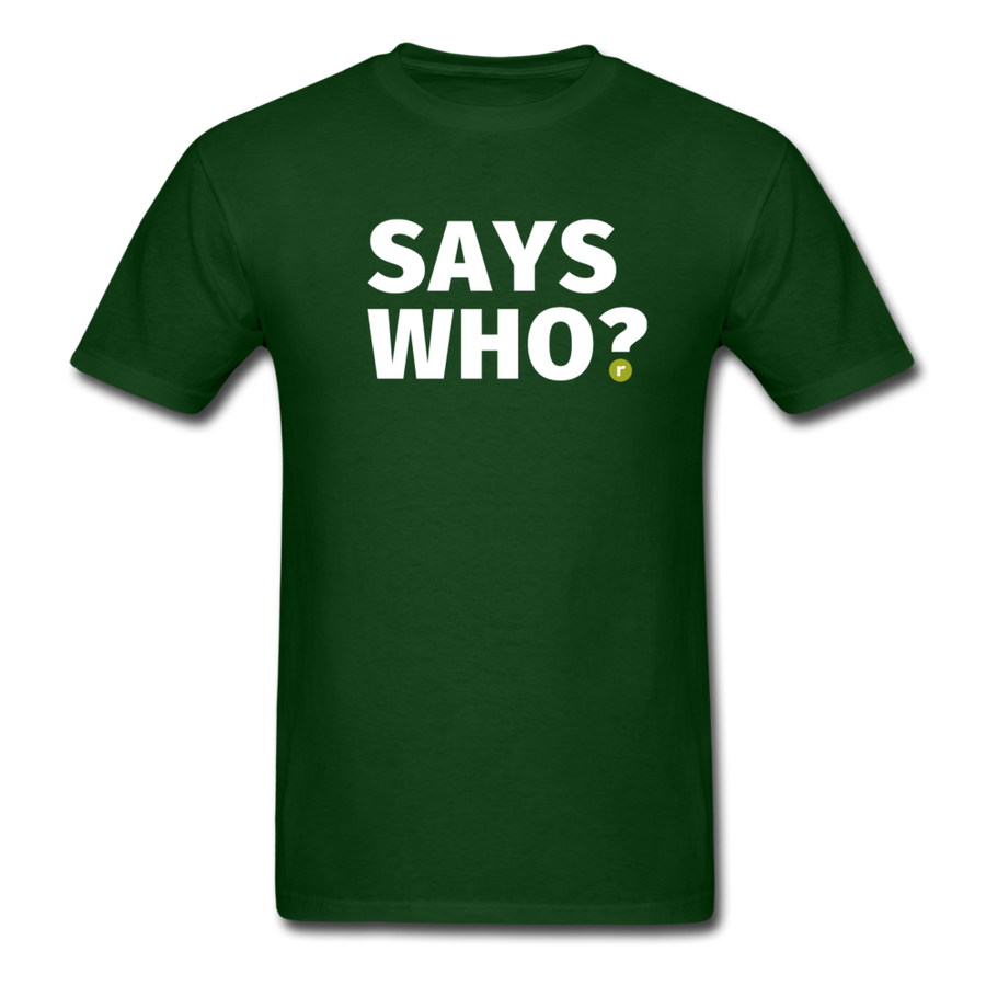 Says Who Men's T-Shirt - forest green