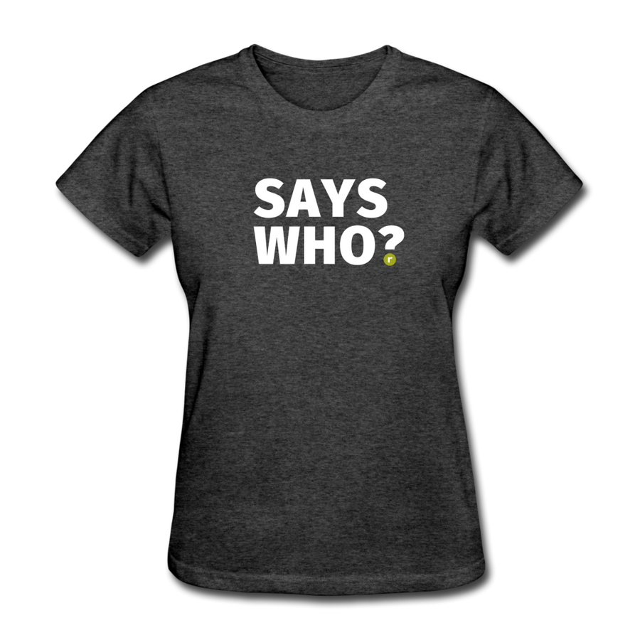 Says Who Women's T-Shirt - heather black