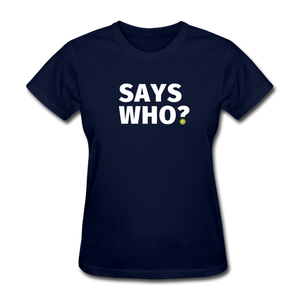 Says Who Women's T-Shirt - navy